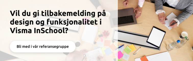 An invite to join Visma InSchools reference group to give feedback on design and functionality in the product.