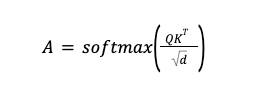 Math formula: A equals softmax of Q times K transposed over square root of d