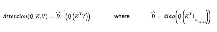 Math formula: Attention of Q, K and V equals D hat inverse times open paren Q prime times open paren K prime transposed times V close paren close paren where D hat equals diagonal matrix of Q prime times open paren K prime transposed times 1 n tokens close paren