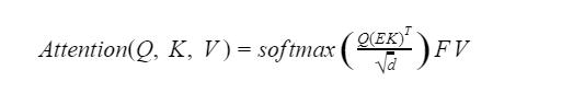 Math formula: Attention of Q, K and V equals softmax open paren Q times open paren E times K close paren transposed over square root of d close paren times F times V